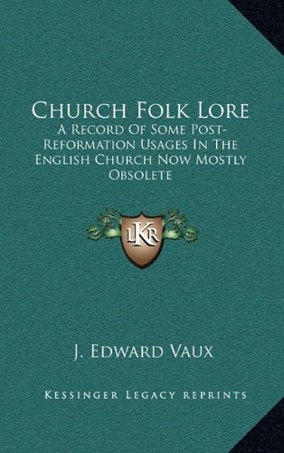Church Folk Lore: A Record Of Some Post-Reformation Usages In The English Church Now Mostly Obsolete PDF