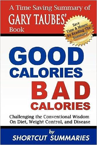 Good Calories, Bad Calories: A Time Saving Summary of Gary Taubes ...