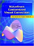 Wavefront Customized Visual Correction: The Quest for Super Vision II