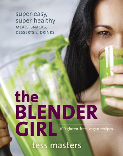 The Blender Girl: Super-Easy, Super-Healthy Meals, Snacks, Desserts, and Drinks--100 Gluten-Free, Vegan Recipes! (Best Cyber Monday Offers)
