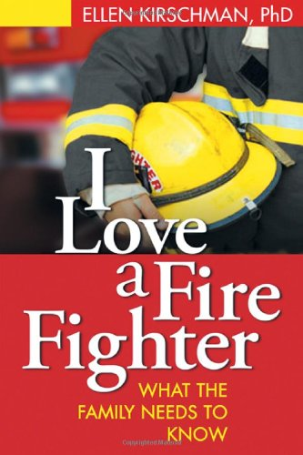 I Love a Fire Fighter: What the Family Needs to Know (Fire Walker Book)