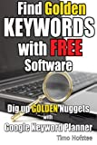 Find GOLDEN Keywords with FREE Software: Dig up Golden Nuggets with Google Keyword Planner