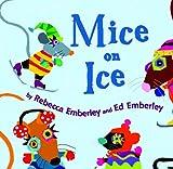 Mice on Ice, Rebecca Emberley, Ed Emberley, 0823425762