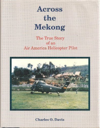 Across the Mekong: The True Story of an Air America Helicopter Pilot