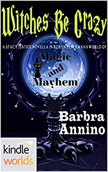 Magic and Mayhem: Witches Be Crazy (Kindle Worlds Novella) (Stacy Justice Magical Mysteries Book 0) by [Annino, Barbra]