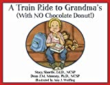 A Train Ride to Grandma's (with NO Chocolate Donut!), Stacy Shortle and Dean J. M. Mooney, 0975985051