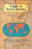 Christ In North America: Christ Visited the Nephites in the Land of Promise in North America