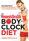 The Women's Health Body Clock Diet:The 6-Week Plan to Reboot Your Metabolism and Lose Weight Naturally
