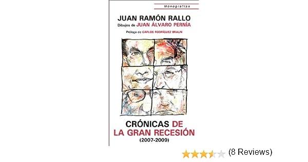 Cronicas de la Gran Recesión (2007-2009) (Monografías nº 1) eBook: Ramón, Rallo Juan, Unión Editorial, Carlos Rodríguez Braun: Amazon.es: Tienda Kindle