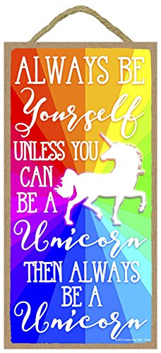 - Always Be Yourself Unless You Can Be A Unicorn Then Always Be A Unicorn - 5 x 10 inch Hanging, Wall Art, Decorative Wood Sign Home Decor