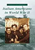 Italian Americans in World War II, Peter L. Belmonte, 0738519073