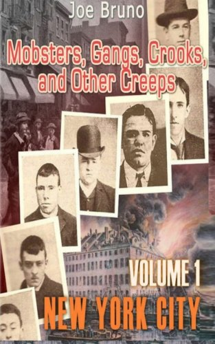 Mobsters, Gangs, Crooks and Other Creeps: Volume 1 PDF