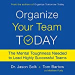 Organize Your Team Today | Jason Selk,Tom Bartow,Matthew Rudy