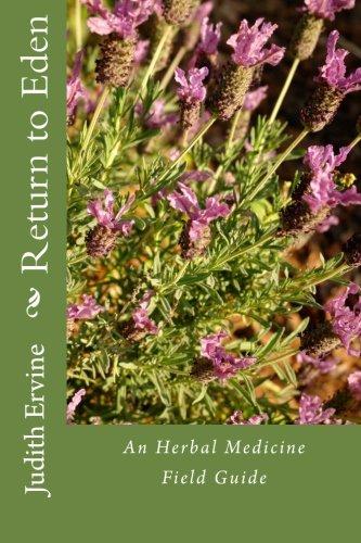 Download Return to Eden: An Herbal Medicine Field Guide (Volume 1) PDF
