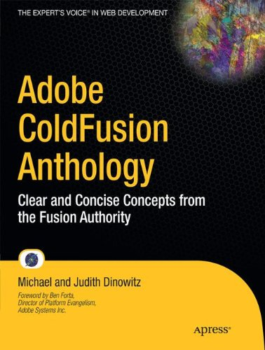 Adobe ColdFusion Anthology: Clear and Concise Concepts from the Fusion Authority by Apress