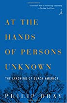 At the Hands of Persons Unknown: The Lynching of Black America (Modern Library Paperbacks)