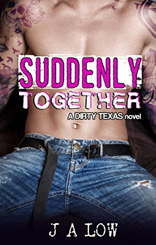 Suddenly Together (Dirty Texas Book 2) ()