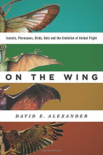 Ebook On the Wing: Insects, Pterosaurs, Birds, Bats and the Evolution of Animal Flight [R.A.R]