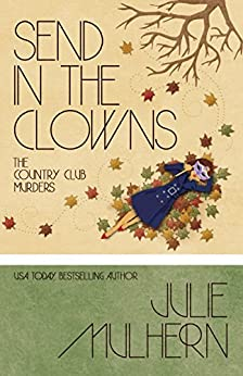 Send in the Clowns (The Country Club Murders Book 4) by [Mulhern, Julie]