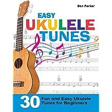 Easy Ukulele Tunes: 30 Fun and Easy Ukulele Tunes for Beginners