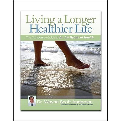 Living a Longer, Healthier Life: The Companion Guide to Dr. A's Habits of Health (Paperback) - Common