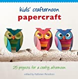 Random House Kids' Crafternoon Papercraft: 25 Projects for a Crafty Afternoon