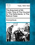 The Argument of Mr. Eustis, One of the Counsel for the Defendants. in the Batture Case, Anonymous, 1275504612