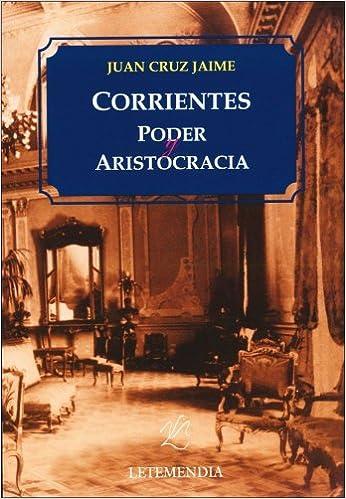 Corrientes poder y aristocracia spanish edition juan cruz corrientes poder y aristocracia spanish edition juan cruz jaime letemendia 9789879898635 amazon books fandeluxe Choice Image