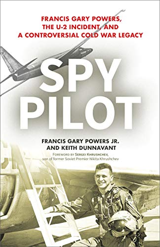 Image of Spy Pilot: Francis Gary Powers, the U-2 Incident, and a Controversial Cold War Legacy
