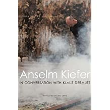 Anselm Kiefer in Conversation with Klaus Dermutz