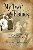 My Two Elaines: Learning, Coping, and Surviving as an Alzheimer's Caregiver