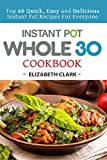 #4: Instant Pot Whole 30 Cookbook: Top 60 Quick, Easy and Delicious Instant Pot Recipes For Everyone