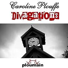 Divagations | Livre audio Auteur(s) : Caroline Plouffe Narrateur(s) : Atriana Reeves