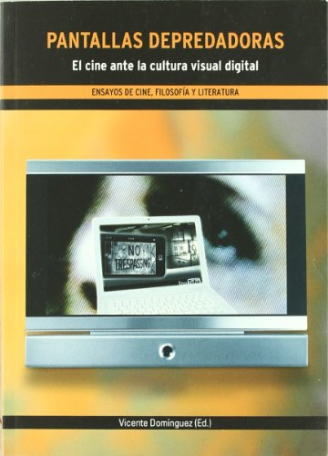 Descargar Libro Pantallas Depredadoras. El Cine Ante La Cultura Visual Digital Vicente Domínguez García