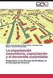 img - for La organizaci n comunitaria, capacitaci n y el desarrollo sustentable: Diagn stico en las Granjas de R o Medio en el municipio de Veracruz (Spanish Edition) book / textbook / text book