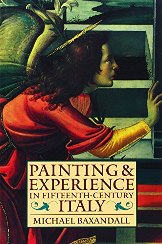 Painting and Experience in Fifteenth-Century Italy: A Primer in the Social History of Pictorial Style (Oxford Paperbacks