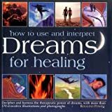 img - for How to Use and Interpret Dreams for Healing: Decipher And Harness The Therapeutic Power Of Dreams, With More Than 170 Evocative Illustrations And Photographs book / textbook / text book