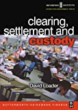 Clearing, Settlement and Custody (Operations Management Series (Securities Institute).)