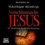 Verschlusssache Jesus: Die Wahrheit über das frühe Christentum   Michael Baigent,Richard Leigh