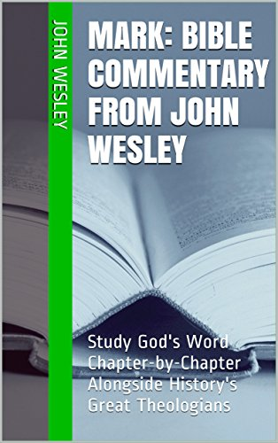 mark-bible-commentary-from-john-wesley-study-gods-word-chapter-by-chapter-alongside-historys-great-t