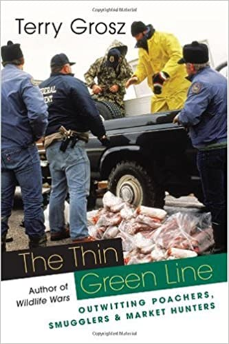The Thin Green Line: Outwitting Poachers, Smugglers, and Market Hunters
