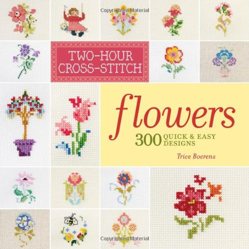 Two-Hour Cross-Stitch: Flowers: 300 Quick & Easy Designs by Lark Crafts