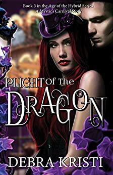 Plight of the Dragon: (An Urban Fantasy / Paranormal Romance Series) (Age of the Hybrid Book 3) by [Kristi, Debra]