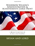 Woodrow Wilson's Administration and Achievements Large Print, Bryan and Lord, 1493690418