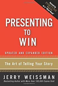 Presenting to Win: The Art of Telling Your Story, Updated and Expanded Edition by Weissman Jerry (2008-11-27) Hardcover