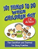 img - for 101 Things To Do When Children Say I'M BORED!: The Checklist and Journal for Busy Families (Volume 1) by Jodie Randisi (2012-09-17) book / textbook / text book