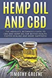 img - for Hemp Oil and CBD: The Absolute Beginner s Guide to CBD and Hemp Oil for Better Health, Faster Healing and More Happiness book / textbook / text book