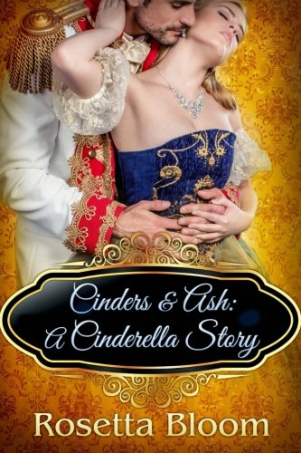 [Cinders & Ash: A Cinderella Story (Passion-Filled Fairy Tales) (Volume 3)] (Fairy Tales Illustrations)