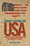 Stress Testing the USA: Public Policy and Reaction to Disaster Events, John Rennie Short, 1137327227