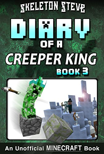 Diary of a Minecraft Creeper King - Book 3: Unofficial Minecraft Books for Kids, Teens, Nerds - Adventure Fan Fiction Diary Series (Skeleton Steve & the Collection - Cth'ka the Creeper King)